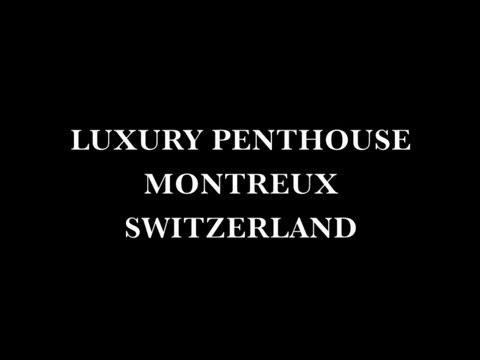 Luxury Penthouse Montreux - Geneva Lake - Switzerland