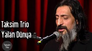 Taksim Trio & İsmail Tunçbilek - Yalan Dünya