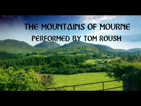 MOUNTAINS OF MOURNETraditional Irish BalladPerformed by Tom Roush
