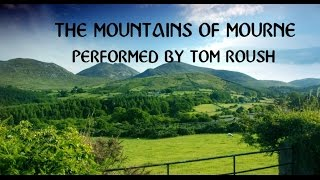 MOUNTAINS OF MOURNE-Traditional Irish Ballad-Performed by Tom Roush