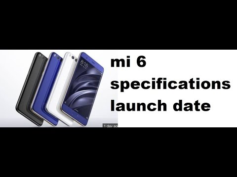Xiaomi mi6 expected launch date in india full specifications