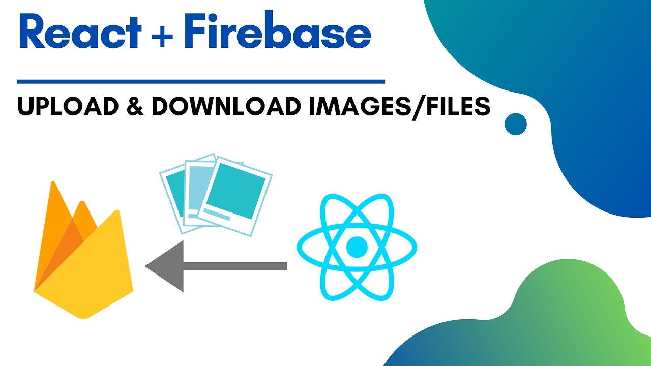 How to Upload Images and File to Firebase Using React
