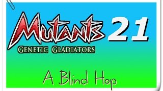A Blind Hop - Mutants: Genetic Gladiators - Part 21