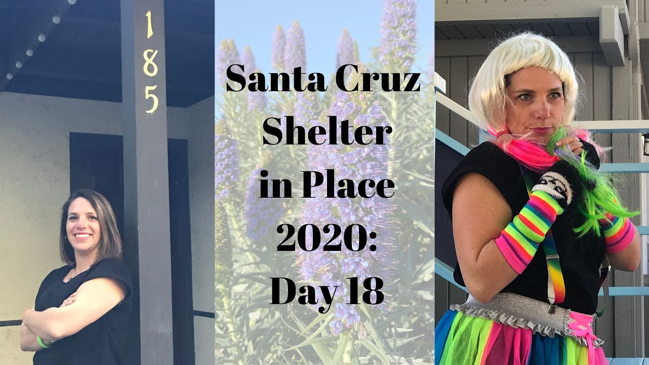 Santa Cruz Shelter in Place 2020: Day 18