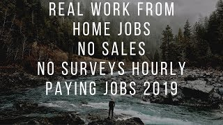 REAL WORK FROM HOME JOBS NO SALES NO SURVEYS HOURLY PAYING JOBS 2019