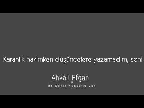 Ahvâli Efgan - Bu Şehri Yakasım Var (Mini Lyric)