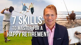 7 Skills to Master for a Happy Retirement