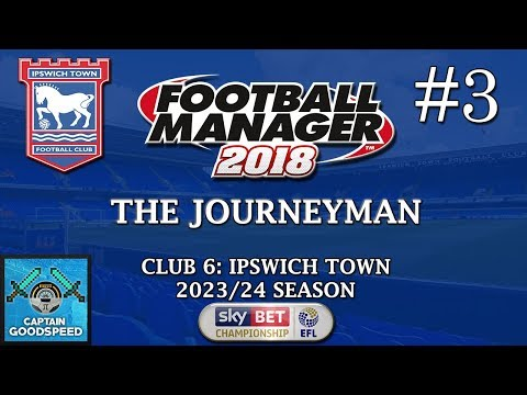 Let's Play FM18 | The Journeyman (Ipswich) S07 E03: A JOB OFFER FROM CHINA? | Football Manager 2018