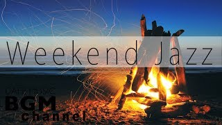 Weekend Jazz - Relaxing Cafe Music with Fire Sounds - Piano & Guitar Calm Jazz & Bossa Nova Music