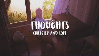 'Thoughts' Chillstep & Lofi Mix