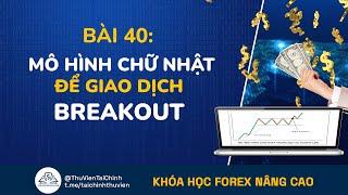 Bài 40: Sử Dụng Mô Hình Chữ Nhật Để Giao Dịch Breakout | Đầu Tư Forex Nâng Cao | Học Forex Online