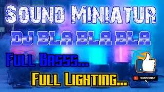 Dj Bla Bla Bla Axl Dj Full Bass Cek Sound Miniatur Full Lighting Karnaval 2020