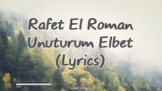 Rafet El Roman - Unuturum Elbet (Lyrics)
