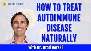 How To Treat Autoimmune Disease Naturally with Dr. Brad Gorski and Ari Whitten