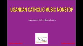 Ugandan Catholic music |Nonstop Catholic Music