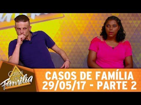 Casos De Família (29/05/17) -  Quem Vê Meu Marido Na Rua... - Parte 2