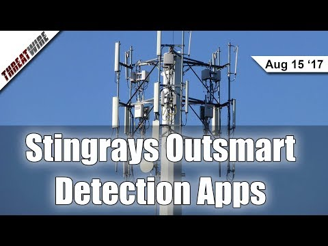 Stingrays Outsmart Detection Apps, and an Update on MalwareTechBlog!  - Threat Wire