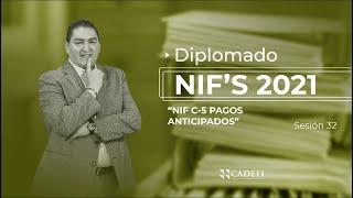 Cadefi   Diplomado de NIF 2021 Sesión 32   NIF C-5 Pagos Anticipados   18 de Mayo