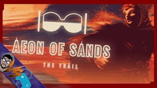 Let's Look At: Aeon of Sand - The Trail [Well This Is Interesting..]