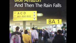 Blue Amazon - And Then The Rain Falls (Angels Thunder Mix) (HQ)