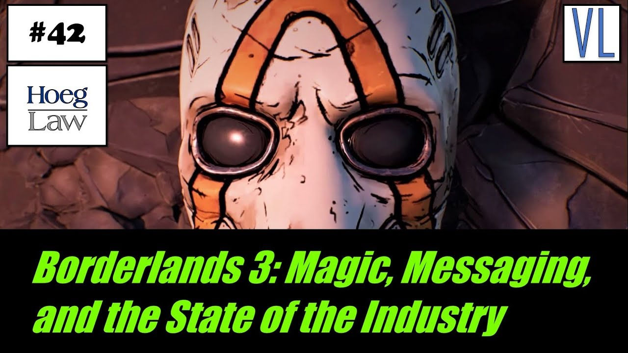 Virtual Legality #42 - Borderlands 3: Magic, Messaging, and the State of  the Industry (Hoeg Law)