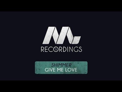 Shimmer - Give Me Love (Original Mix)