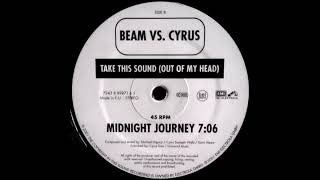 Beam vs. Cyrus - Take This Sound (Out Of My Head) (Midnight Journey) [HQ]