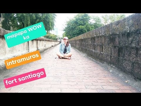 EXPLORING THE BEAUTY OF INTRAMUROS MANILA AND FORT SANTIAGO
