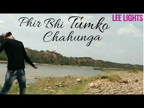 Phir Bhi Tumko Chahunga/ Half GF/ Prem Soni/ Lee Lights/