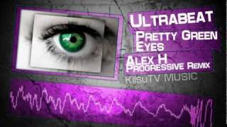 Ultrabeat - Pretty Green Eyes (Alex H Progressive Remix)