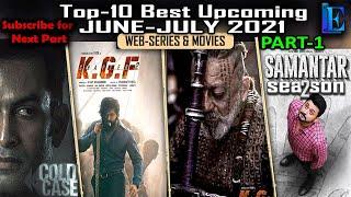 Best-10 JUNE-JULY 2021 Upcoming Pt-1 Web Series & Movies Release Date #KGF2 #thriller #Samantar2