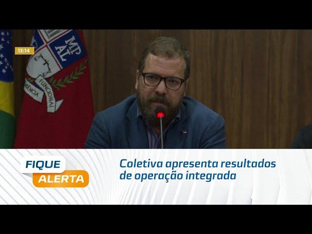 Coletiva apresenta resultados da operação integrada realizada ontem em todo país