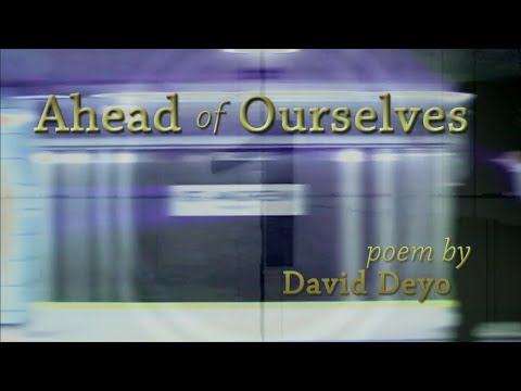 """""""Ahead of Ourselves"""" a poem by David Deyo"""