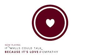If Walls Could Talk - Empathy