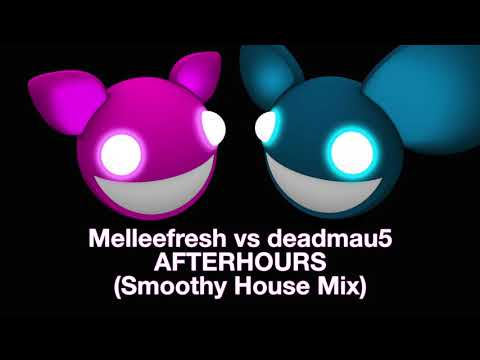 Melleefresh vs deadmau5  Afterhours deadmau5 Smoothy House Mix