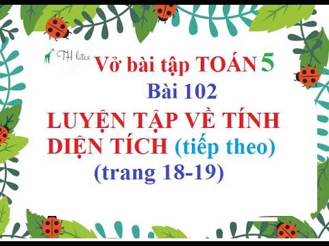[Vở bài tập-Toán lớp 5] Bài 102: LUYỆN TẬP VỀ TÍNH DIỆN TÍCH (tiếp theo)(trang 18-19) | THẦY THÙY