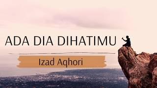 Izad Aqhori - Ada Dia Dihatimu   Lyric Video