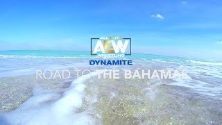 ROAD TO THE BAHAMAS | AEW DYNAMITE