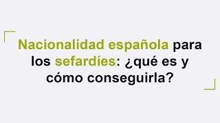 Nacionalidad española para los sefardíes: qué es y cómo conseguirla