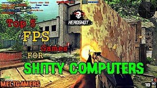 Top 5 Fps Games For Shitty Computers #12 | 2017 - Melt Gamers