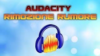 AUDACITY - Rimuovere Rumore di fondo