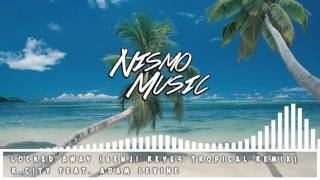 R. City feat.  Adam Levine - Locked Away (Benji Reyes Tropical House Remix)