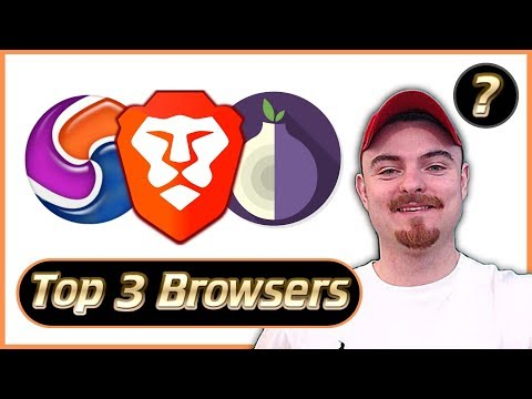 Best Browser 2020 - Top 3 Best Web Browsers For Privacy, Security, Ad Blockers, VPN's & More!