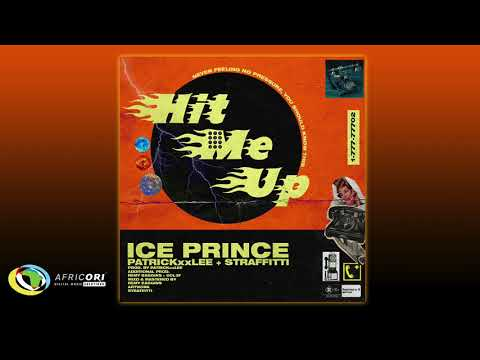 Ice Prince - Hit Me Up [Feat.  PatricKxxLee & Straffitti] (Official Audio)