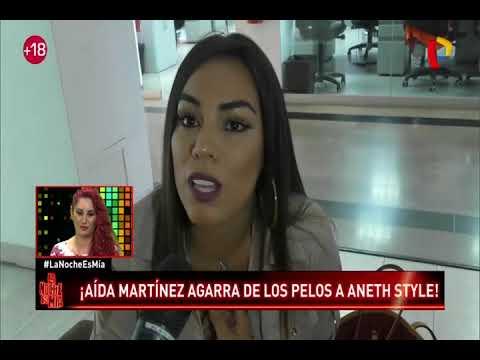 Aída Martínez agarra de los pelos a Aneth Style