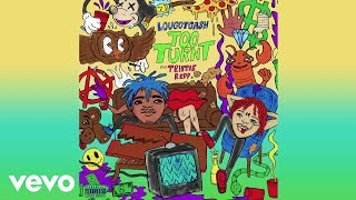 lougotcash - Too Turnt (Audio) ft. Trippie Redd