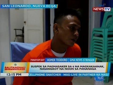 BT: Suspek sa pagpatay sa 6 na magkakaanak, nahuli na; live-in partner ng isa sa mga biktima