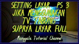 TRICK SETTING LAYAR PS 3 JADI FULL MESKIPUN PAKAI TV TABUNG