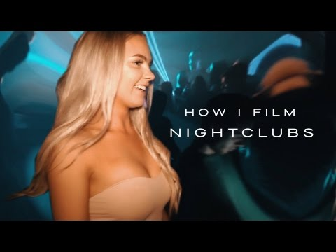 How i film nightclubs - My style