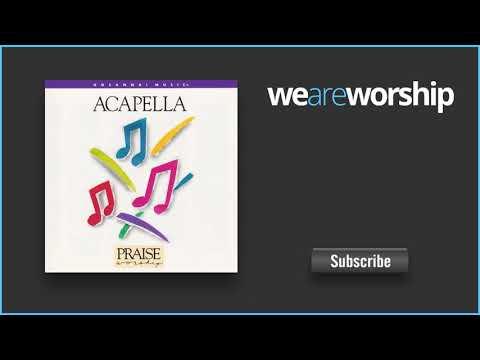 Acapella Praise - Now Unto Him
